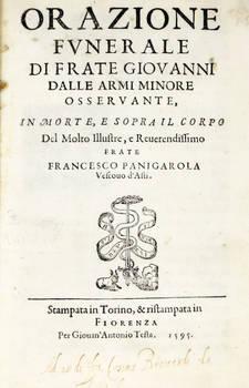 Orazione Funerale, in morte, e sopra il corpo del molto illustre, e reverendissimo Frate Francesco Panigarola vescovo d'Asti.