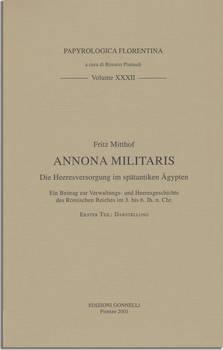ANNONA MILITARIS. Die Heeresversorgung im spatantiken Agypten - Ein Beitrag zur Verwaltungs-und Heeresgeschichte des Romischen Reiches im 3. bis 6 Jh.