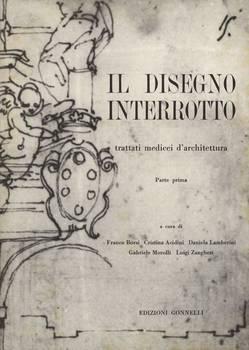 IL DISEGNO INTERROTTO TRATTATI MEDICEI D'ARCHITETTURA a cura di F. Borsi, C. Acidini, D. Lamberini, G. Morolli, L. Zangheri.