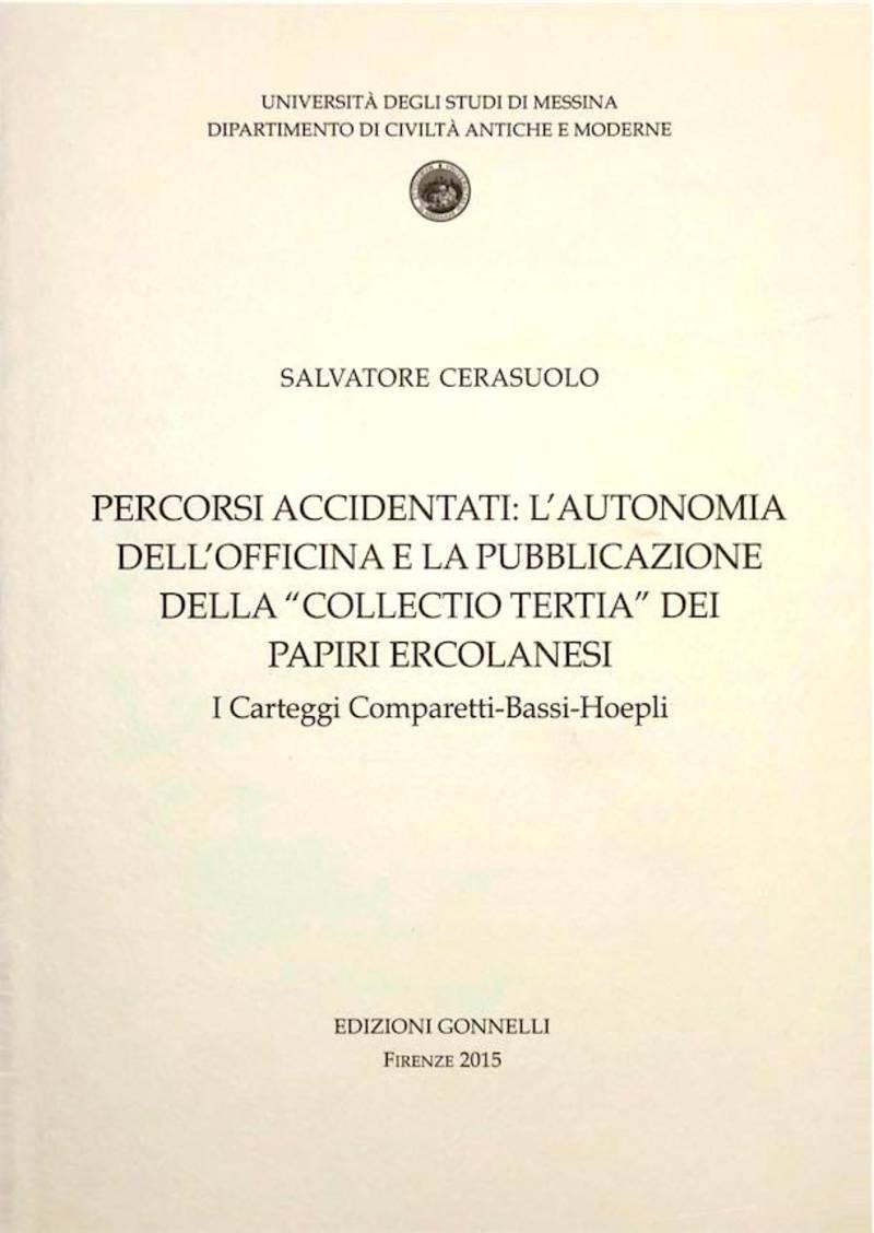 Percorsi accidentali: L'autonomia dell'Officina e la pubblicazione della ''Collectio Tertia'' dei Papiri Ercolanesi. I Carteggi Comparetti-Bassi-Hoepli.