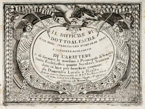 Il Difficile ridotto al Facile o sia modo speditissimo d'imparar bre/ te a scrivere ogni sorte di carattere....Nuovamente dato in luce per beneficio commune da Domenico Lovisa a Rialto.