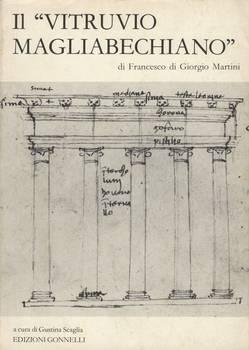 IL ''VITRUVIO MAGLIABECHIANO'' di Francesco di Giorgio Martini / a cura di Gustina Scaglia.