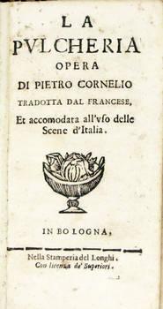 La Pulcheria opera di...Tradotta dal francese, et accomodata all'uso delle Scene d'Italia.
