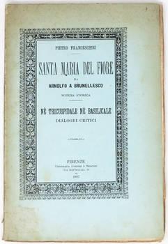 Santa Maria del Fiore da Arnolfo a Brunellesco. Notizia storica...