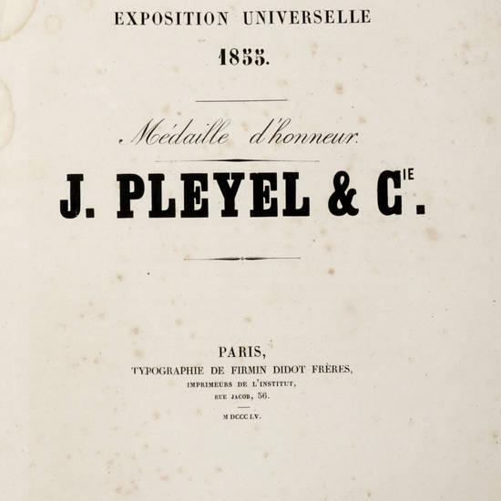 """Exposition Universelle 1855. Medaille d'Honneur """" J. Pleyel & C ie"""" (Segue:) Modeles des divers Pianos de Pleyel et C ie."""