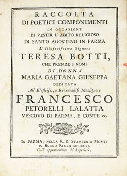 Raccolta di poetici componimenti in occasione di vestir l'abito religioso di Santo Agostino in Parma l'Illustriss. Signora Teresa Botti che prende i nomi di Donna Maria Gaetana Giuseppina...