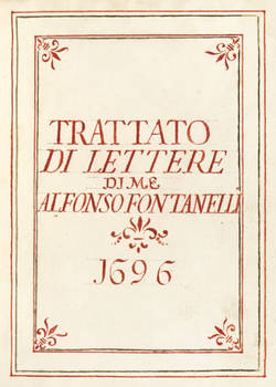 Trattato di Lettere di me Alfonso Fontanelli. 1696. (Segue:) Complim.ti da usarsi con ogni sorte di persona. MDCXCVI.