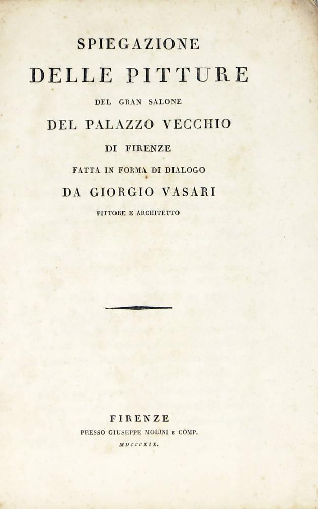 Spiegazione delle pitture del Gran salone del Palazzo Vecchio di Firenze, fatta in forma di dialogo da Giorgio Vasari pittore e architetto.