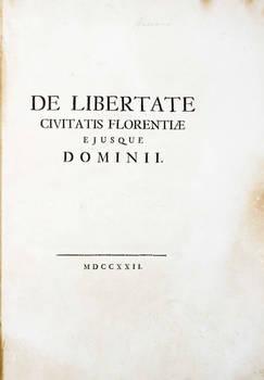 De libertate civitatis Florentiae ejusque dominii.