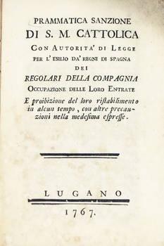 PRAMMATICA sanzione di S.M. Cattolica con autorità di legge per l'esilio da' regni di Spagna dei Regolari della Compagnia. Occupazione delle loro entrate...