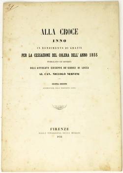 Alla Croce. Inno in rendimento di grazie per la cessazione del colera dell'anno 1855...offerto al cav. Niccolò Nervini. Seconda edizione, accompagnata dalla traduzione latina.
