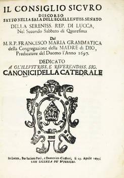 Il Consiglio Sicuro. Discorso fatto nella Sala dell'Ecc.mo Senato della Ser.ma Rep. di Lucca, nel secondo sabbato di Quaresima...l'anno 1697.