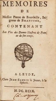 Memoires de Messire Pierre de Bourdeille, Seigneur de Brantome, contenant Les Vies des Dames Illustres de France de son temps.