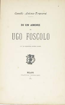 Di un amore di Ugo Foscolo, con tre biglietti amorosi inediti.