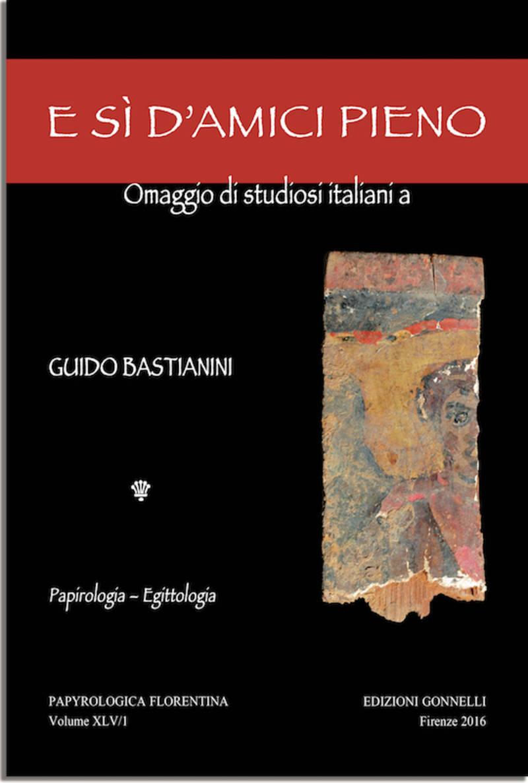 E SI D'AMICI PIENO. Omaggio di studiosi italiani a Guido Bastianini per il suo settantesimo compleanno.