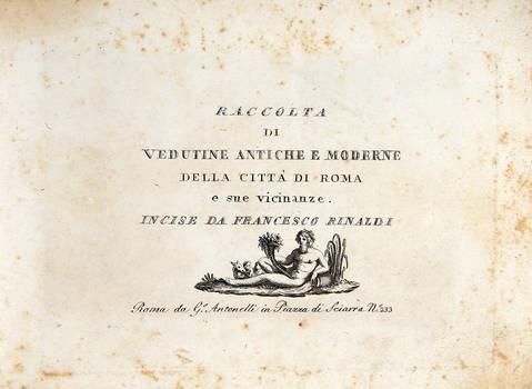 Raccolta di vedutine antiche e moderne delle città di Roma e sue vicinanze.