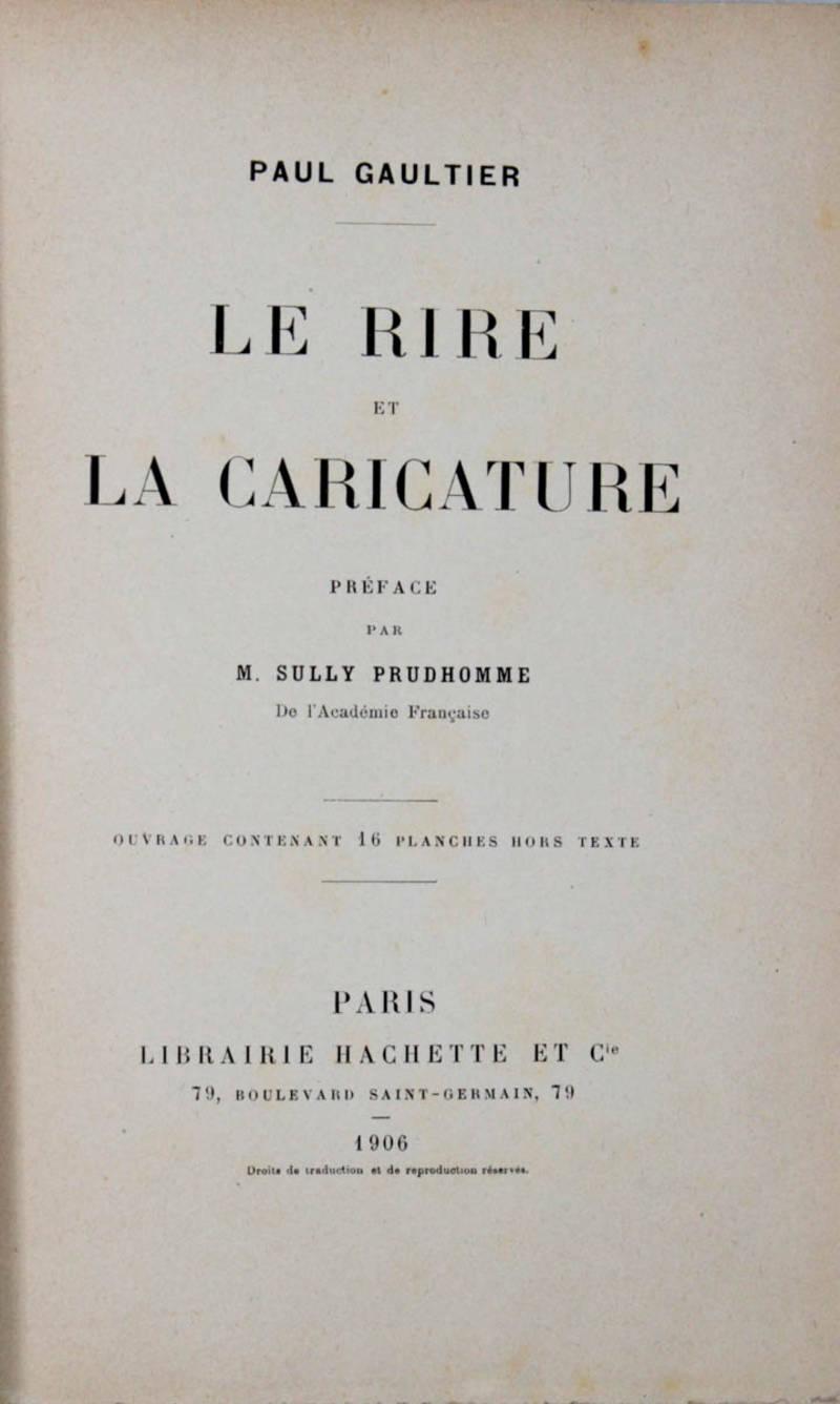 Le rire et la caricature. Préface par M.Sully Prudhomme. Ouvrage contenent 16 planches hors texte.