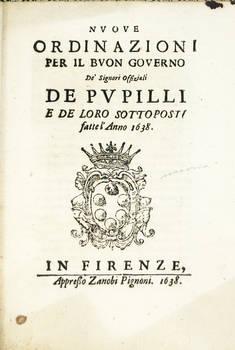NUOVE Ordinazioni per il buon governo de' Signori Offiziali de Pupilli e de loro sottoposti fatte l'anno 1638.