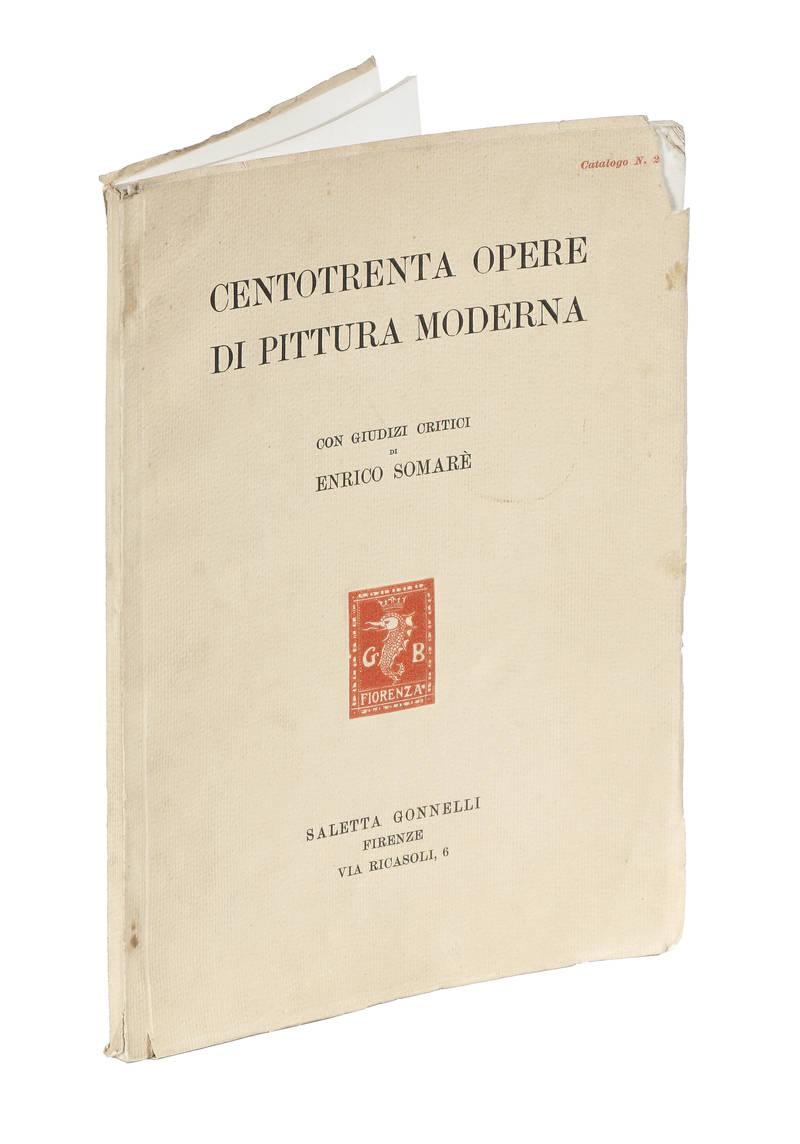 Centotrenta Opere di Pittura Moderna con giudizi critici di Enrico Somarè.