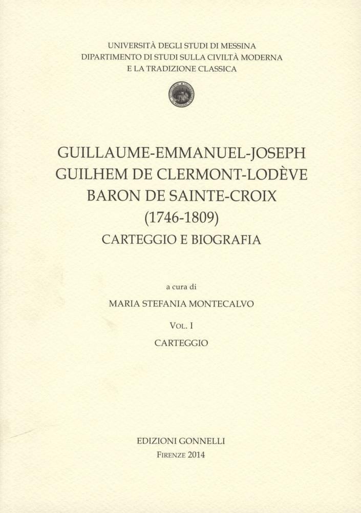 Guillaume-Emmanuel-Joseph Guilhem De Clermont-Lodève Baron De Sainte-Croix (1746-1809). Carteggio e Biografia. Vol. I e Vol.II.
