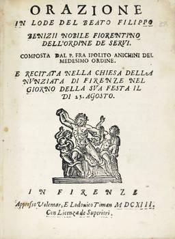 Orazione in lode del Beato Filippo Benizii nobile fiorentino dell'Ordine de Servi...recitata nella Chiesa della Nunziata di Firenze nel giorno della sua festa il dì 23. Agosto.