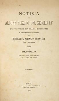 Notizia di alcune edizioni del secolo XV non conosciute fin ora dai Bibliografi.