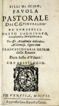 Filli di Sciro, Favola Pastorale del C.Guidobaldo de' Bonarelli, detto l'Aggiunto, Accademico Intrepido. Da essa Accademia dedicata al Sereniss. Signor Don Francesco Maria Feltrio dalla Rovere, Duca Sesto d'Urbino.