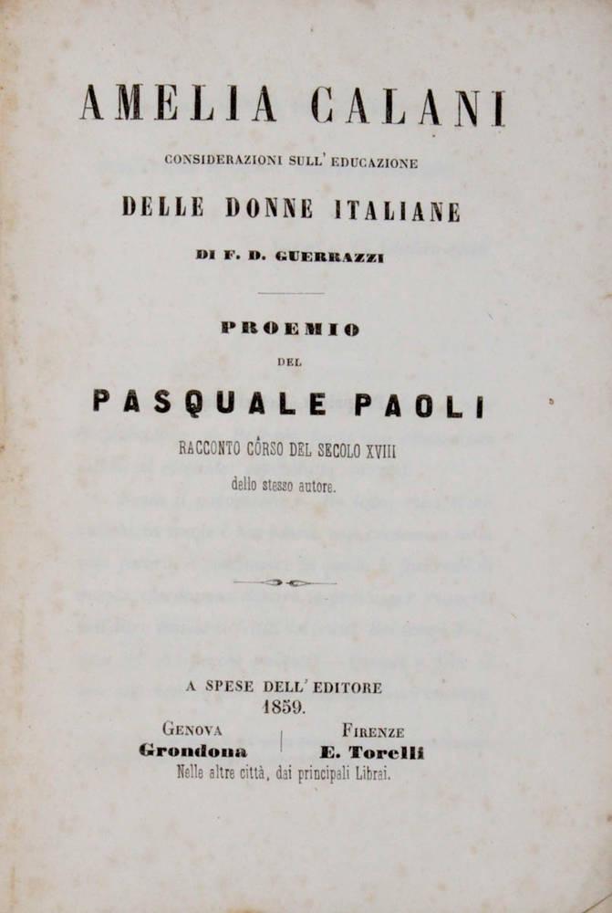 Amelia Calani. Considerazione sull'educazione delle donne italiane... Proemio del Pasquale Paoli. Racconto côrso del secolo XVIII dello stesso autore.