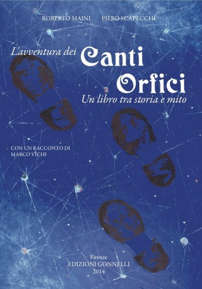 L'avventura dei Canti Orfici. (Un libro tra storia e mito). Con una lettera inedita di Dino Campana e un racconto di Marco Vichi.