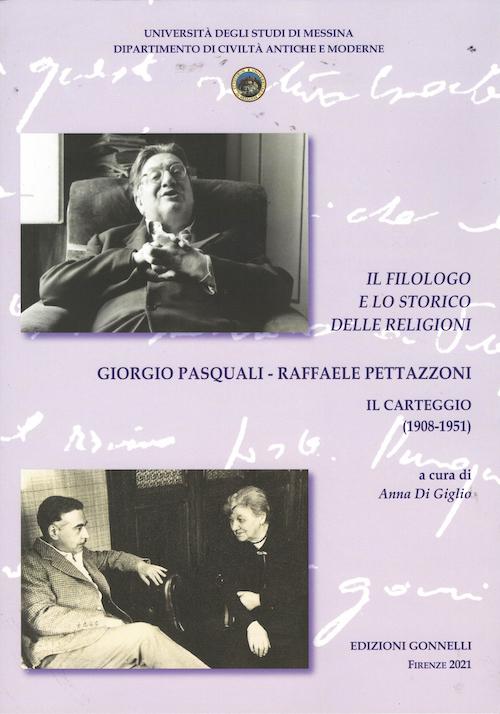 Il Filologo e lo Storico delle Religioni. Giorgio Pasquali - Raffaele Pettazzoni. Il Carteggio (1908-1951).